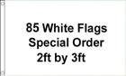 85 x 2ft by 3ft White Flags SPECIAL ORDER